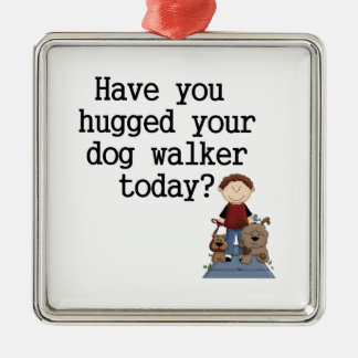 Have You Hugged Your Dog Walker (male) Metal Ornament