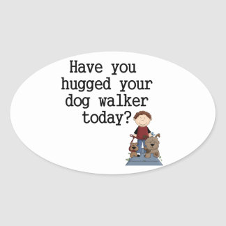 Have You Hugged Your Dog Walker (male) Oval Sticker