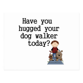 Have You Hugged Your Dog Walker (male) Postcard