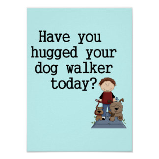 Have You Hugged Your Dog Walker (male) Posters