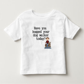 Have You Hugged Your Dog Walker (male) Toddler T-shirt