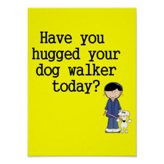 Have You Hugged Your Dog Walker Posters
