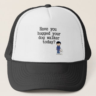 Have You Hugged Your Dog Walker Trucker Hat
