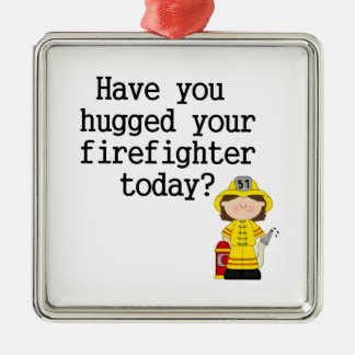 Have You Hugged Your Firefighter (female) Metal Ornament
