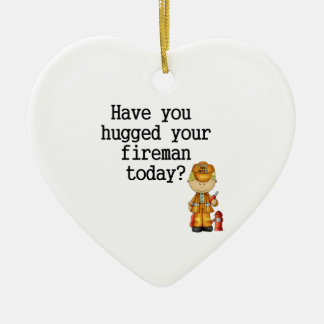 Have You Hugged Your Fireman Ceramic Ornament