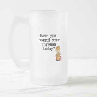 Have You Hugged Your Fireman Frosted Glass Beer Mug