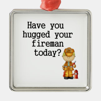 Have You Hugged Your Fireman Metal Ornament