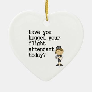 Have You Hugged Your Flight Attendant Ceramic Ornament