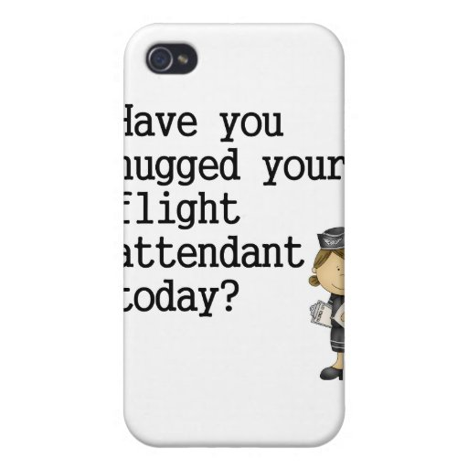 Have You Hugged Your Flight Attendant Cover For iPhone 4