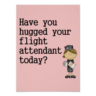 Have You Hugged Your Flight Attendant Poster