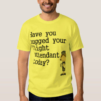 Have You Hugged Your Flight Attendant T Shirt