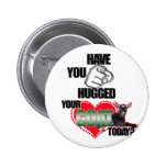 HAVE YOU HUGGED YOUR GOAT TODAY? 2 INCH ROUND BUTTON