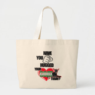 HAVE YOU HUGGED YOUR GOAT TODAY? TOTE BAGS