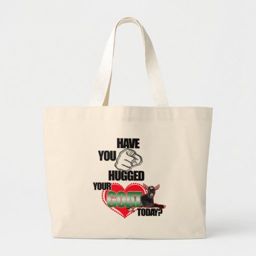 HAVE YOU HUGGED YOUR GOAT TODAY? CANVAS BAG