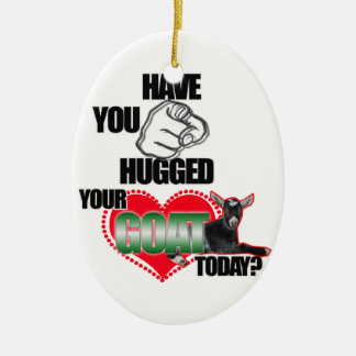 HAVE YOU HUGGED YOUR GOAT TODAY CHRISTMAS ORNAMENT