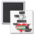 HAVE YOU HUGGED YOUR GOAT TODAY? REFRIGERATOR MAGNET