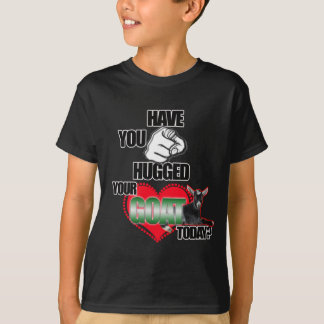 HAVE YOU HUGGED YOUR GOAT TODAY? T-Shirt