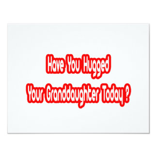 Have You Hugged Your Granddaughter Today? Card