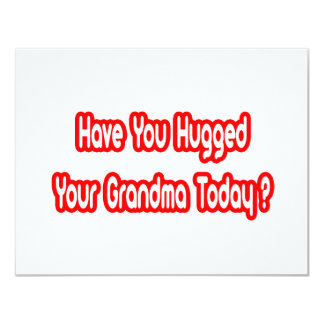 Have You Hugged Your Grandma Today? Card