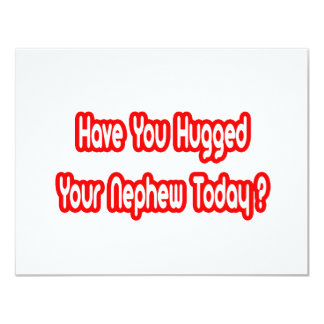 Have You Hugged Your Nephew Today? 4.25x5.5 Paper Invitation Card