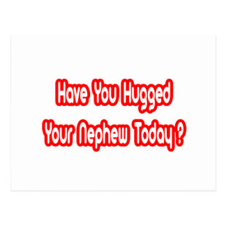 Have You Hugged Your Nephew Today? Postcard