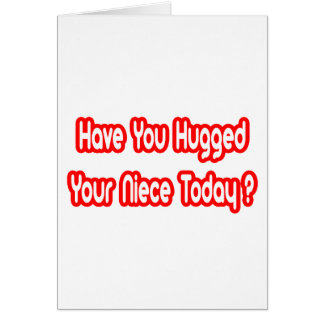 Have You Hugged Your Niece Today? Card