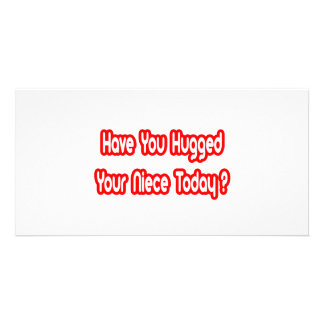 Have You Hugged Your Niece Today? Photo Card