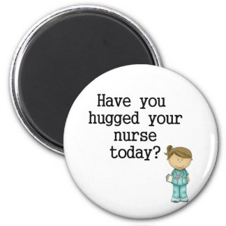 Have You Hugged Your Nurse 2 Inch Round Magnet