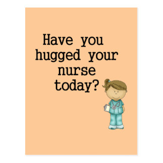 Have You Hugged Your Nurse Postcard