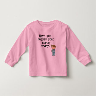 Have You Hugged Your Nurse Toddler T-shirt