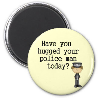 Have You Hugged Your Police Man 2 Inch Round Magnet