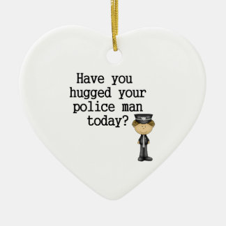 Have You Hugged Your Police Man Ceramic Ornament