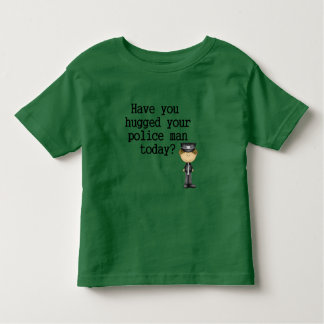 Have You Hugged Your Police Man Toddler T-shirt