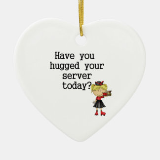 Have You Hugged Your Server Ceramic Ornament