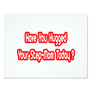 Have You Hugged Your Step-Mom Today? 4.25x5.5 Paper Invitation Card