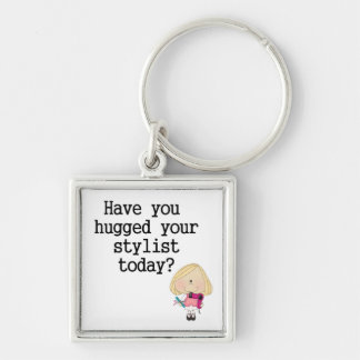 Have You Hugged Your Stylist Silver-Colored Square Keychain