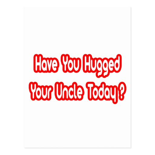 Have You Hugged Your Uncle Today? Postcard