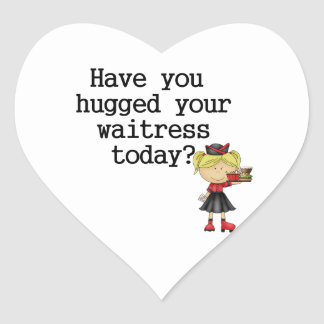 Have You Hugged Your Waitress Heart Sticker