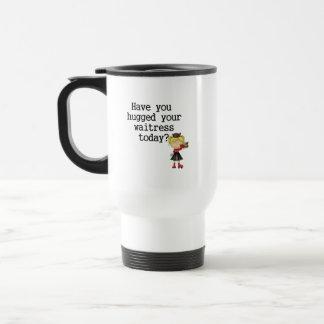 Have You Hugged Your Waitress Coffee Mug