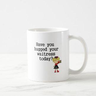 Have You Hugged Your Waitress Coffee Mugs