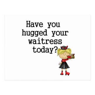 Have You Hugged Your Waitress Postcard