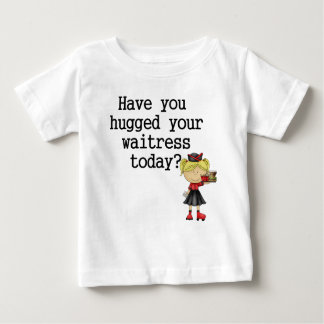 Have You Hugged Your Waitress Shirt