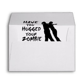 Have You Hugged Your Zombie Today Envelope