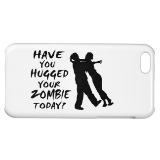 Have You Hugged Your Zombie Today iPhone 5C Cover