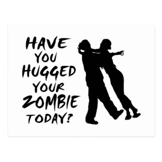Have You Hugged Your Zombie Today Postcard