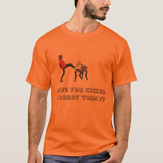 Have you kicked a robot? T-Shirt