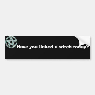 Have you licked a witch today? bumper sticker