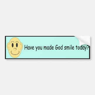 Have you made God smile today? - Bumper Sticker Bumper Stickers