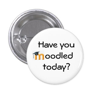 Have you Moodled today? Pinback Button