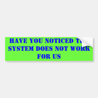 HAVE YOU NOTICED THE SYSTEM DOES NOT WORK FOR US CAR BUMPER STICKER